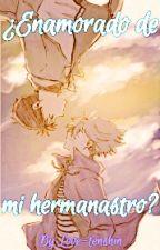 ¿Enamorado de mi hermanastro? (Yaoi)  by Love-tenshin