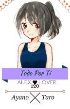 Todo Por Ti♥ ✖(Ayano Y Taro)✖ [Completa] by AlexLover120