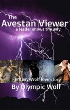 The Avestan Viewer -- A Wolf Love Story by OlympicWolf
