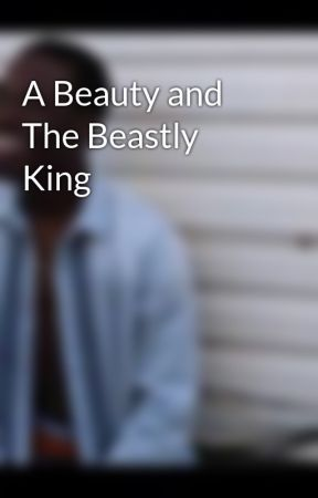 A Beauty and The Beastly King by Writer20161