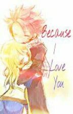 Because I Love You (FairyTail) by TheLonelyOne22