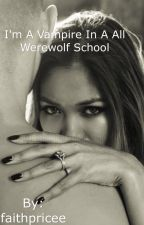 Vampire Undercover in a Werewolf School by faithpricee