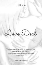 LOVE DEAL [SasuSaku Fanfic]  by AC_KittyNin