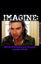 IMAGINE: Mitchell helping you through a panic attack by Aidanturnerimagines