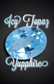 Icy Topaz: A Steven Universe Fanfiction [ORIGINAL] by Yupphire