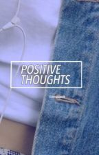 +positive thoughts by lmaowilk