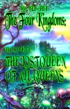 The Four Kingdoms: THE LOST QUEEN OF ALL QUEENS by yukuriehikari