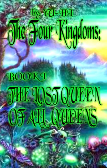 The Four Kingdoms: THE LOST QUEEN OF ALL QUEENS