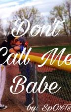 Don't call me babe! by SpOrTs2345