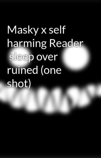 Masky x self harming Reader sleep over ruined (one shot