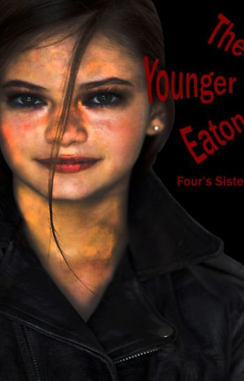 The Younger Eaton (Four's Sister, Divergent Fanfic)