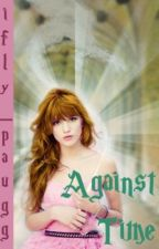 Against Time (a harry potter fanfic) *EDITING* by ifly_paugg