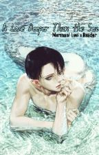 A Love Deeper Than the Sea [Merman! Levi x Reader] DISCONTINUED  by Mewmee