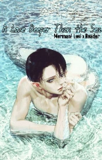A Love Deeper Than the Sea [Merman! Levi x Reader] DISCONTINUED