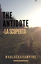 The Antidote - la scoperta by WarlockandVampire