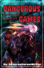 Dangerous Games by AnimeReverseHaremW