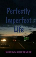 Perfectly Imperfect Life by RainbowColouredMind