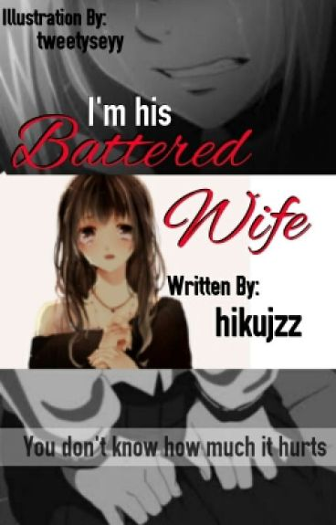 I'm his battered wife