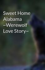 Sweet Home Alabama ~Werewolf Love Story~ by musicwolf19