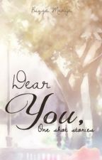 Dear You: One Shot Stories by rizzamaruja