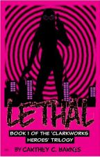 Lethal (Book #1 of ClarkWorks Heroes) by savethesuperhero