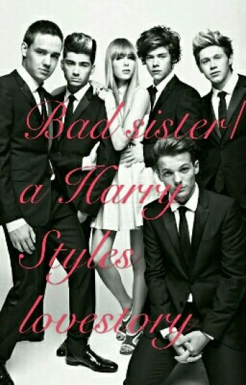 Bad sister / a Harry Styles love storry.