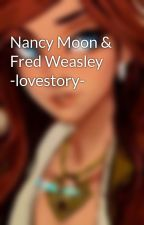 Nancy Moon & Fred Weasley -lovestory- by MitternachtRose
