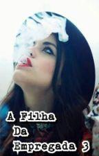 A Filha Da Empregada 3 by firsttoziam