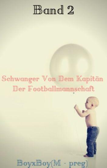 Band 2 Schwanger Von Dem Kapitän Der Footballmannschaft 🍼BoyxBoy🍼(M-preg)