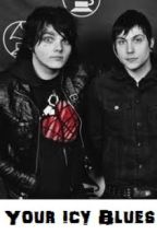 Your Icy Blues (Frerard) by frankieromustdie