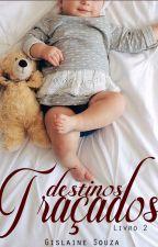 Destinos Traçados   Trilogia Destinos by gislainealessandra31
