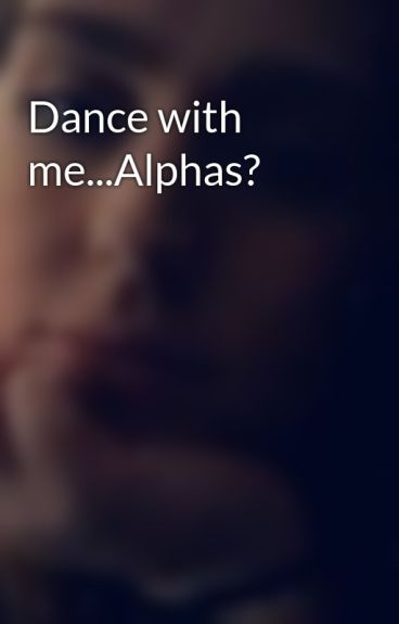 Dance with me...Alphas? by Fairytales95