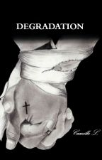 DEGRADATION Tome I by Angels_Larry