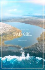 Bad Girl || L. H. by kilamiangel