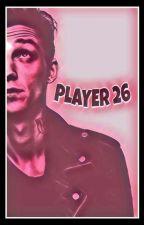 PLAYER 26 by TheWeirdGirlNextDoor