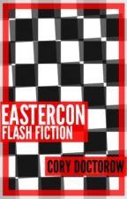Eastercon Flash Fiction by CoryDoctorow