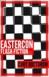 Eastercon Flash Fiction by CoryDoctorow