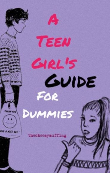 A Teen Girl's Guide for Dummies (EDITING)
