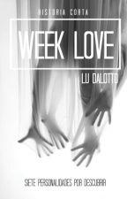 Week Love (Historia Corta) [#Wattys2016] by LuDalotto