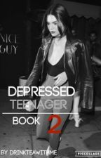 Depressed Teenager || Book 2 by drinkteawithme