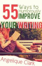 55 Ways to Humorously Improve Your Writing by dancingwriter_