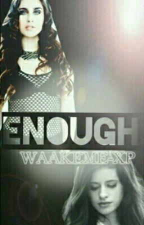 Enough ( A Camren Fanfic) by waakeme-xp