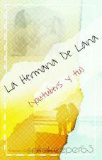 La Hermana De Lana(youtubers Y Tu) TERMINADA// *EN EDICION* by sofiakeeper63