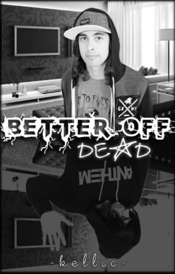Better Off Dead (Kellic) ✔️