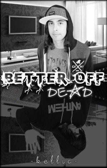 Better Off Dead (Kellic) ✔️