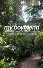 my boyfriend → harry styles by tvmljnson