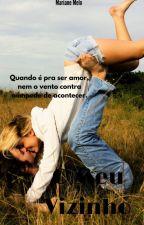 O Meu Vizinho (EM REVISÃO) by MarianeMelo3