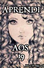 Aprendi Aos 19 by MariFMiranda