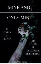 Mine And Only Mine [Editing] by DesadaSadiku