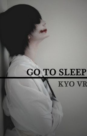 Go To Sleep. by Kyo-Vr